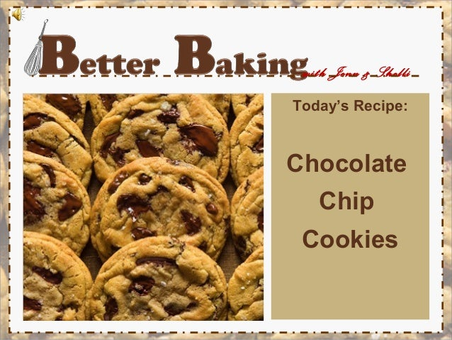 Better Baking: Chocolate Chip Cookies