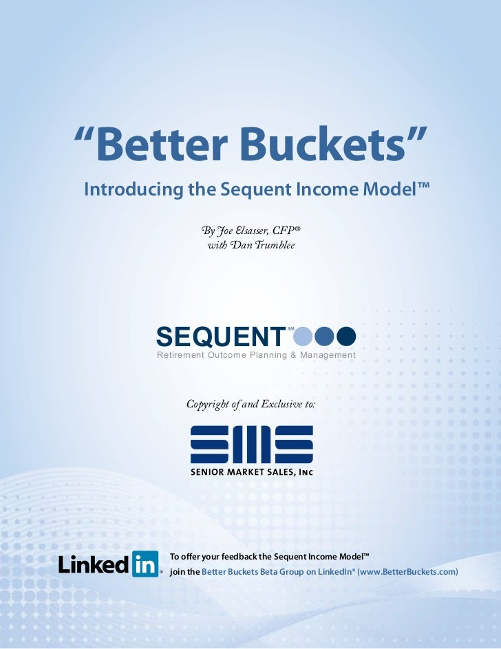 """Better Buckets"" Introducing the Sequent Income Model™                 By Joe Elsasser, CFP®                  with Dan Tru..."