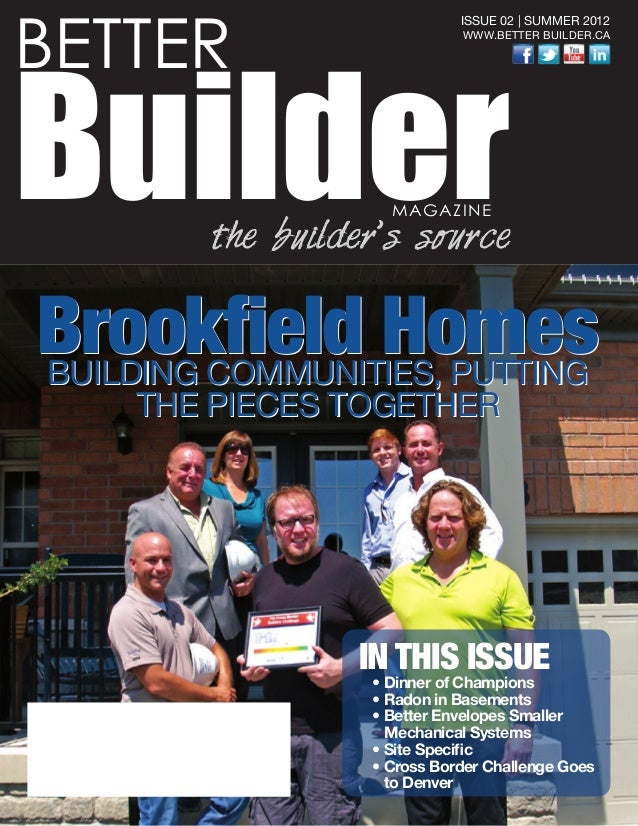 BETTER BuilderMAGAZINE the builder's source ISSUE 02 | SUMMER 2012 WWW.BETTER BUILDER.CA IN THIS ISSUE • Dinner of Champio...