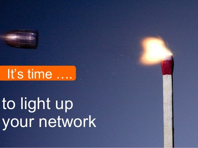 It's time …. to light up your network