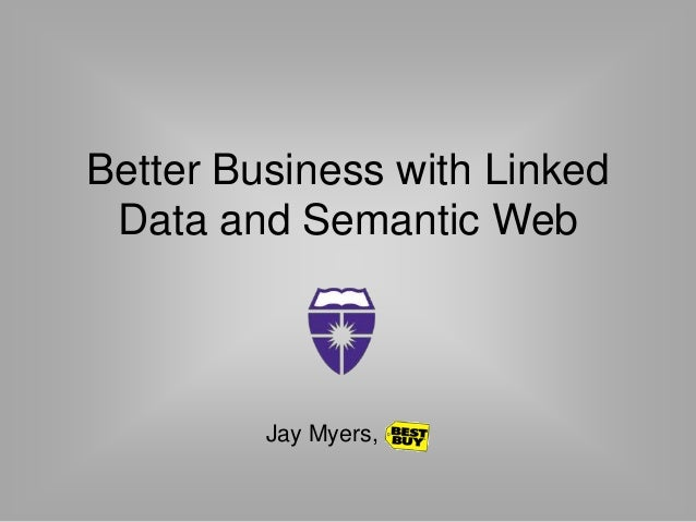 Better Business with LinkedData and Semantic WebJay Myers,
