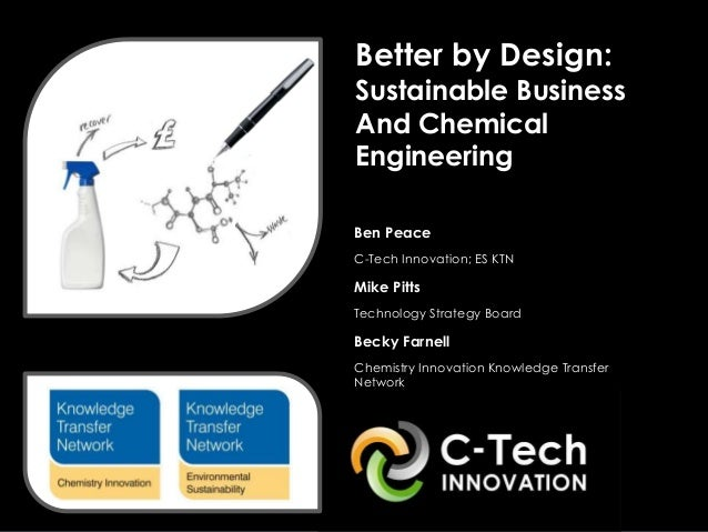 Better by Design:    Sustainable Business    And Chemical    Engineering•   Ben Peace•   C-Tech Innovation; ES KTN•   Mike...