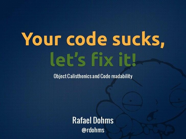 Your code sucks, let's fix it (CakeFest2012)