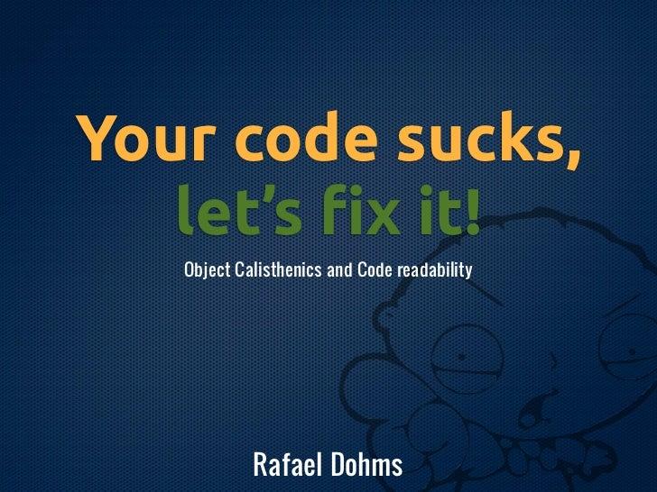 You code sucks, let's fix it