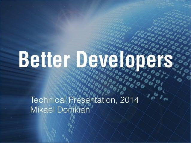 Better Developers Technical Presentation, 2014 Mikaël Donikian