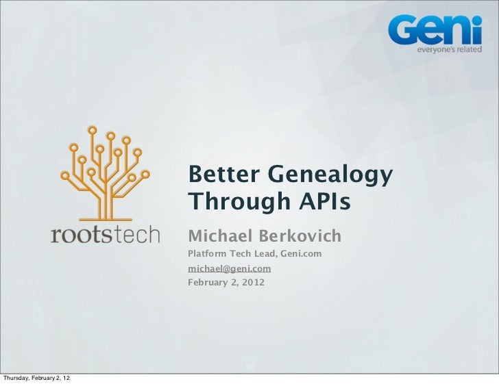 Better Genealogy                           Through APIs                           Michael Berkovich                       ...