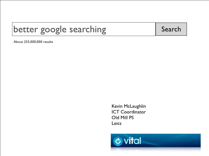 better google searching                        Search About 255,000,000 results                                 Kevin McLa...