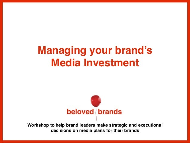 Workshop to help brand leaders make strategic and executional decisions on media plans for their brands Managing your bran...