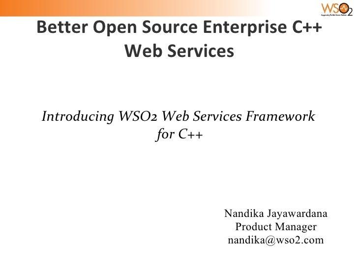 Better Open Source Enterprise C++           Web Services   Introducing WSO2 Web Services Framework                 for C++...