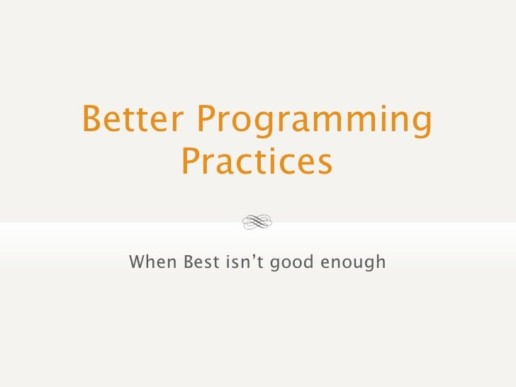 Better Programming       Practices                 When Best isn't good enough