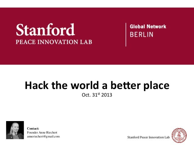 Hack	   the	   world	   a	   be/er	   place	    Oct.	   31st	   2013	     	  	  	   	  	  Contact:	  	  Founder Anne Riech...