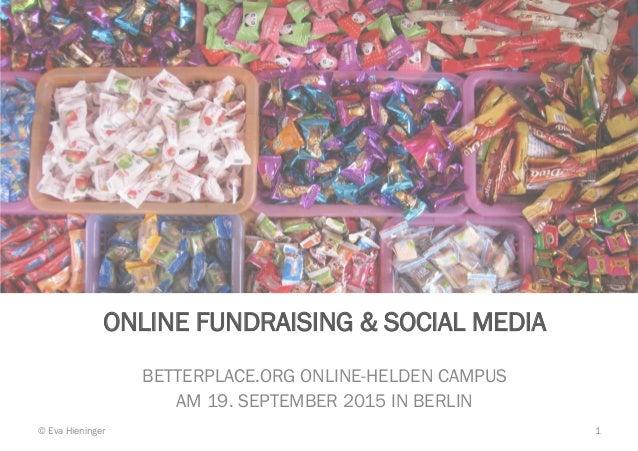 ONLINE FUNDRAISING & SOCIAL MEDIA BETTERPLACE.ORG ONLINE-HELDEN CAMPUS AM 19. SEPTEMBER 2015 IN BERLIN © Eva Hieninger 1