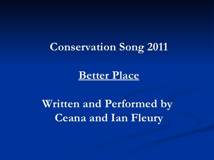 Conservation Song 2011 Better Place Written and Performed by  Ceana and Ian Fleury