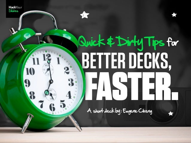 HackYour Slides FASTER. BETTERDECKS, Quick & Dirty Tips for A  short deck by : Eugene Cheng