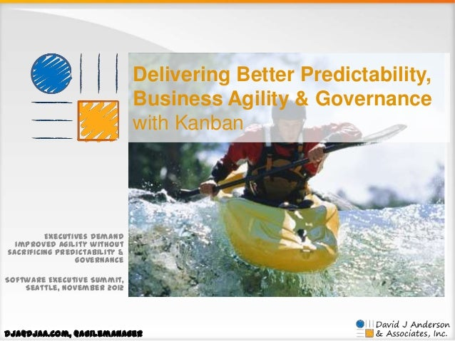 Delivering Better Predictability, Business Agility & Governance with Kanban  Executives demand improved agility without sa...