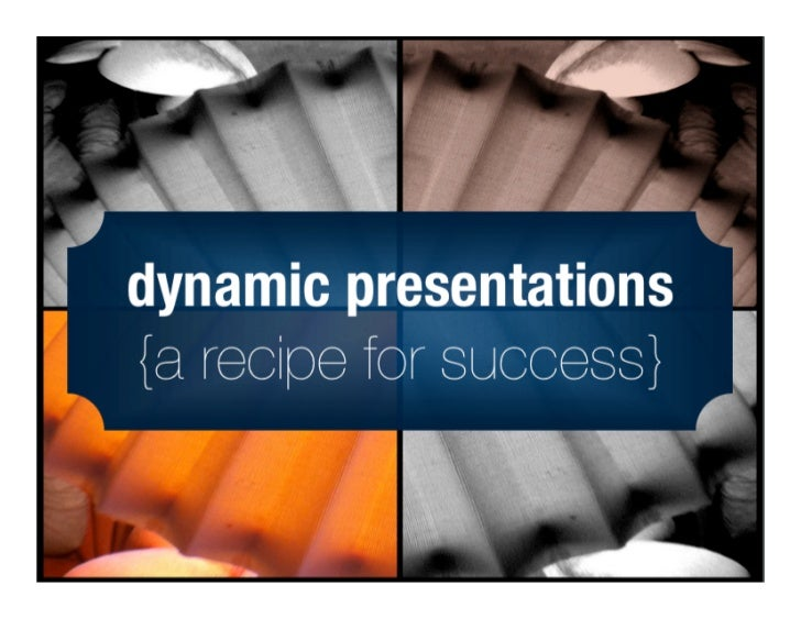 Dynamic Presentations {A Recipe for Success, Part 1}