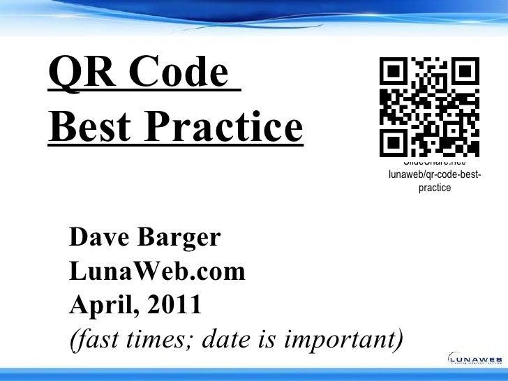 QR Code  Best Practice Dave Barger   LunaWeb.com April, 2011   (fast times; date is important)
