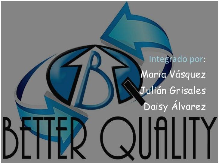 <ul><li>Integrado por : </li></ul><ul><li>Maria Vásquez </li></ul><ul><li>Julián Grisales </li></ul><ul><li>Daisy Álvarez ...