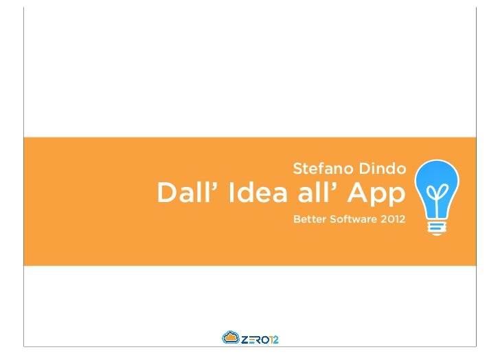 Stefano DindoDall' Idea all' App          Better Software 2012