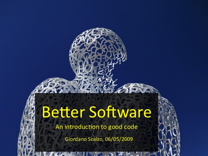 Better Software: introduction to good code