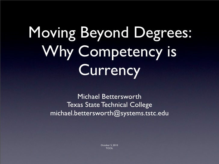 Moving Beyond Degrees:  Why Competency is        Currency            Michael Bettersworth        Texas State Technical Col...