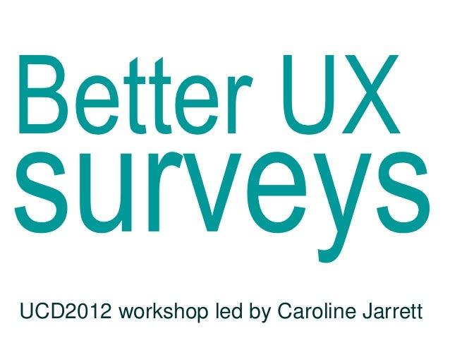Better UX Surveys at UCD2012 by @cjforms