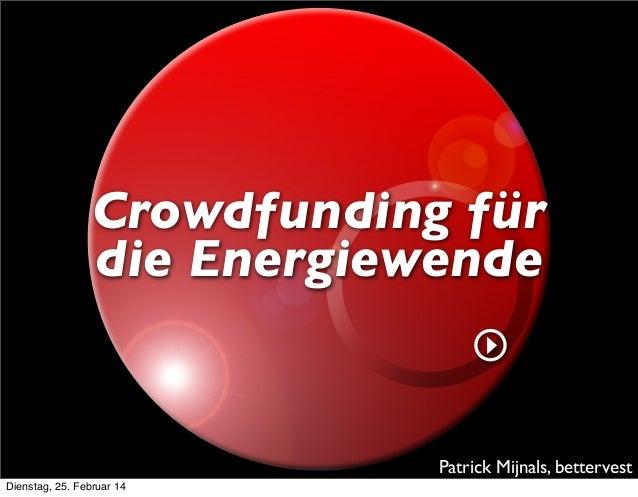 Crowdfunding für die Energiewende  Patrick Mijnals, bettervest Dienstag, 25. Februar 14