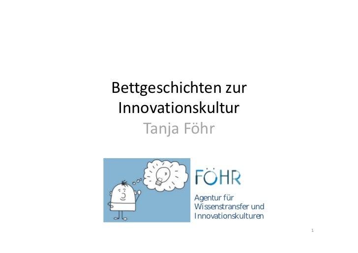 Bettgeschichtenzur Innovationskultur    TanjaFöhr           Agentur für           Wissenstransfer und           Innovat...