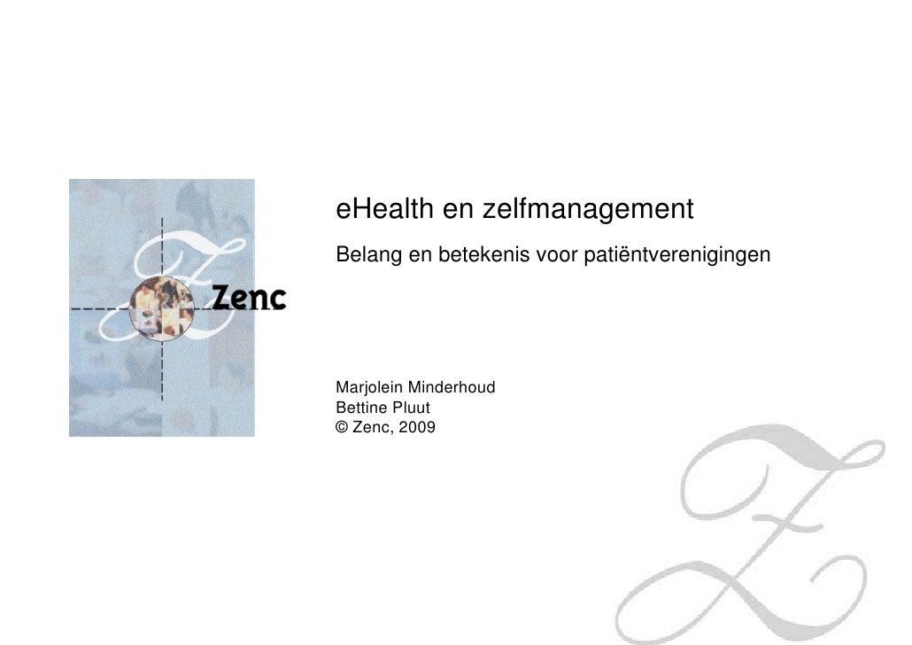 eHealth en zelfmanagement Belang en betekenis voor patiëntverenigingen     Marjolein Minderhoud Bettine Pluut © Zenc, 2009