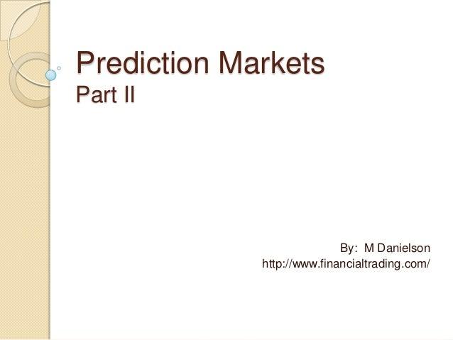 Prediction Markets Part II  By: M Danielson http://www.financialtrading.com/