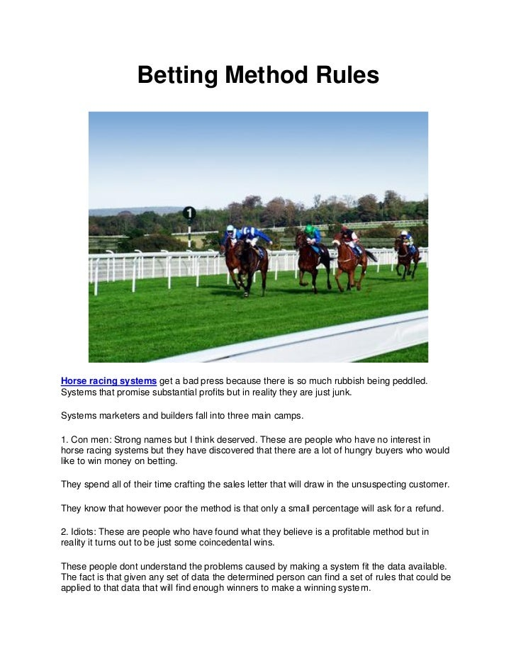 Betting Method RulesHorse racing systems get a bad press because there is so much rubbish being peddled.Systems that promi...