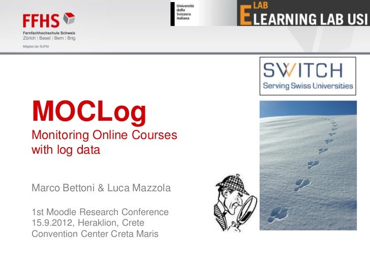 MOCLogMonitoring Online Courseswith log dataMarco Bettoni & Luca Mazzola1st Moodle Research Conference15.9.2012, Heraklion...