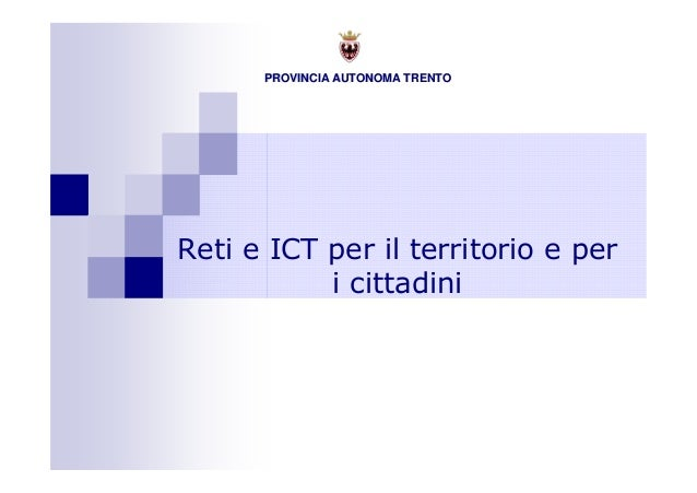 PROVINCIA AUTONOMA TRENTOPROVINCIA AUTONOMA TRENTOReti e ICT per il territorio e peri cittadini