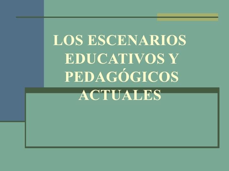 LOS ESCENARIOS EDUCATIVOS Y PEDAGÓGICOS  ACTUALES