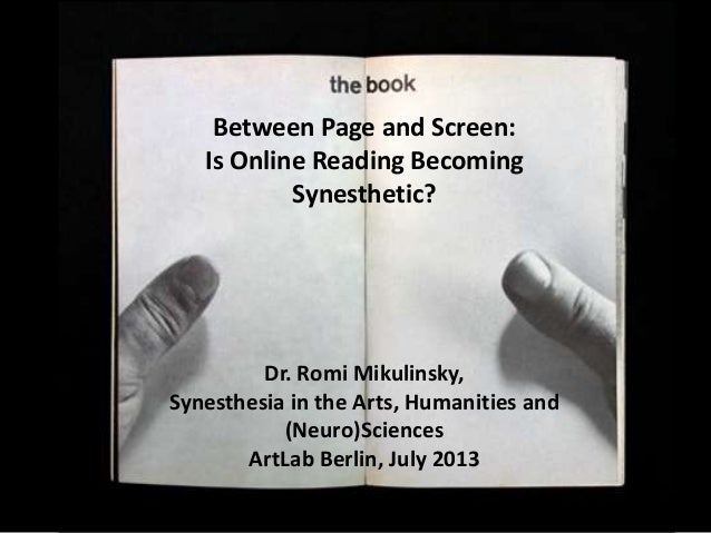 Between Page and Screen – Synesthetic Reading?Between Page and Screen: Is Online Reading Becoming Synesthetic? Dr. Romi Mi...