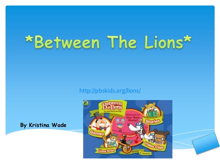 http://pbskids.org/lions/<br />*Between The Lions*<br />By Kristina Wade<br />