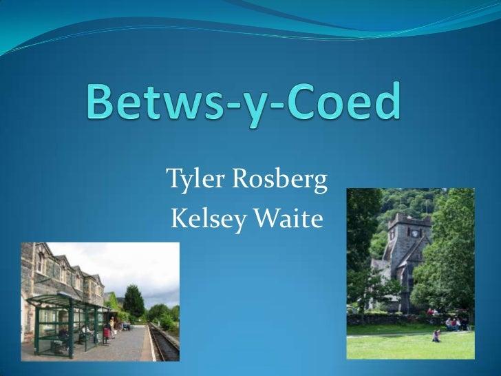 Betws-y-Coed<br />Tyler Rosberg<br />Kelsey Waite<br />