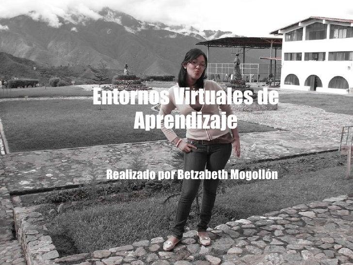 Entornos Virtuales de Aprendizaje Realizado por Betzabeth Mogollón