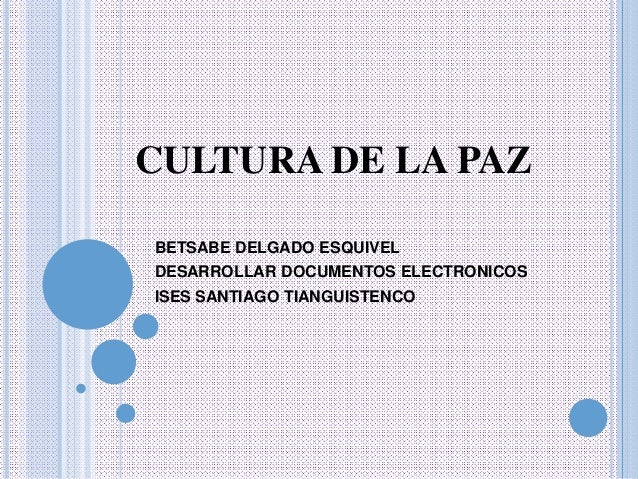 CULTURA DE LA PAZ BETSABE DELGADO ESQUIVEL DESARROLLAR DOCUMENTOS ELECTRONICOS ISES SANTIAGO TIANGUISTENCO