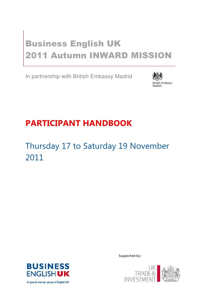 Business English UK2011 Autumn INWARD MISSIONIn partnership with British Embassy MadridPARTICIPANT HANDBOOKThursday 17 to ...