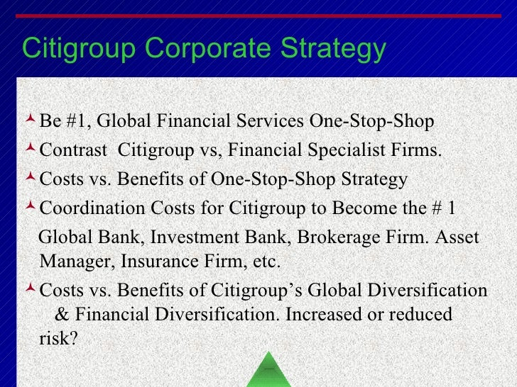 Citigroup Corporate Strategy Be #1, Global Financial Services One-Stop-Shop  Contrast  Citigroup vs, Financial Specialist ...
