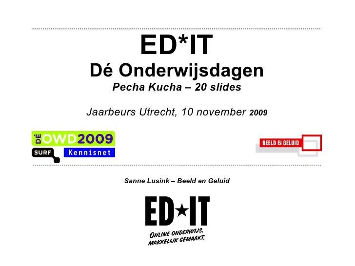 ED*IT Dé Onderwijsdagen Pecha Kucha – 20 slides Jaarbeurs Utrecht, 10 november  2009 Sanne Lusink – Beeld en Geluid