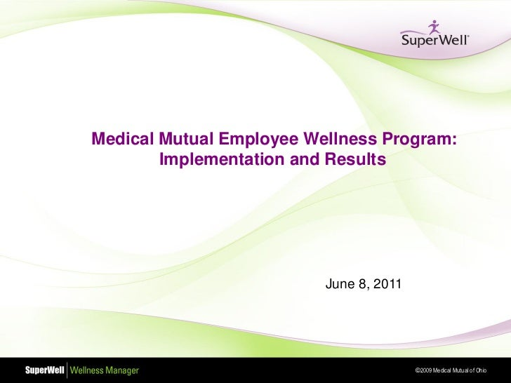 Medical Mutual Employee Wellness Program:        Implementation and Results                          June 8, 2011         ...