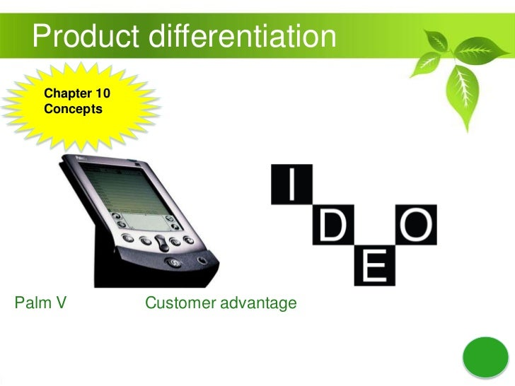 Product differentiation<br />Chapter 10 Concepts<br />Palm V                 Customer advantage<br />