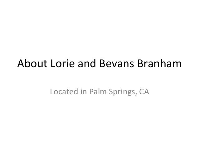 About  Lorie  and  Bevans  Branham   Located  in  Palm  Springs,  CA