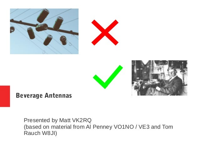 Beverage Antennas Presented by Matt VK2RQ (based on material from Al Penney VO1NO / VE3 and Tom Rauch W8JI)
