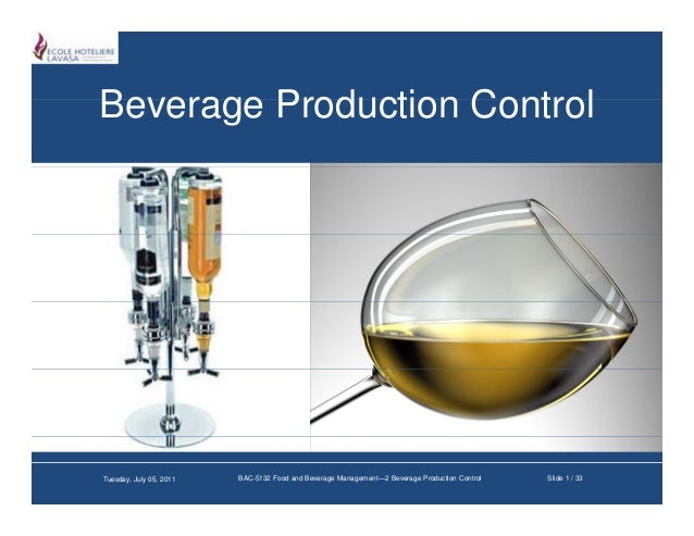 Beverage Production ControlTuesday, July 05, 2011   BAC-5132 Food and Beverage Management—2 Beverage Production Control   ...