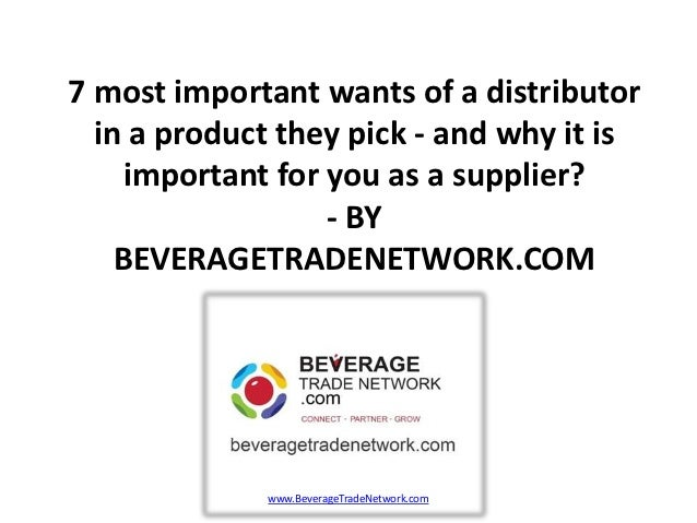 7 most important wants of a distributor  in a product they pick - and why it is     important for you as a supplier?      ...