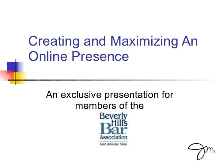Creating and Maximizing An Online Presence An exclusive presentation for members of the