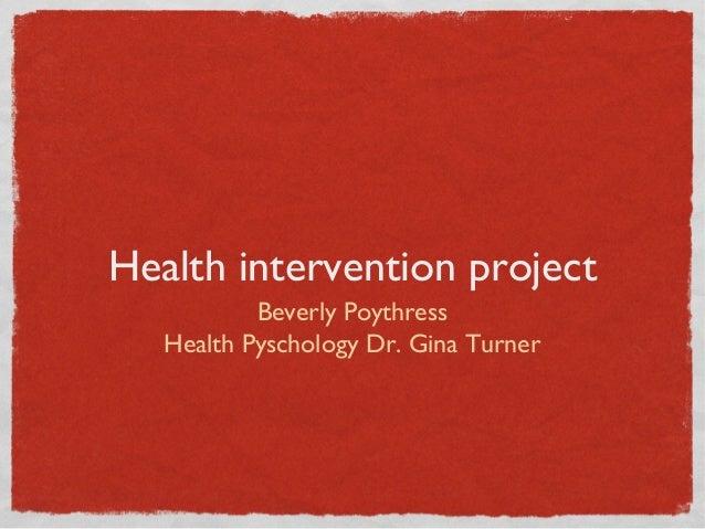Health intervention projectBeverly PoythressHealth Pyschology Dr. Gina Turner